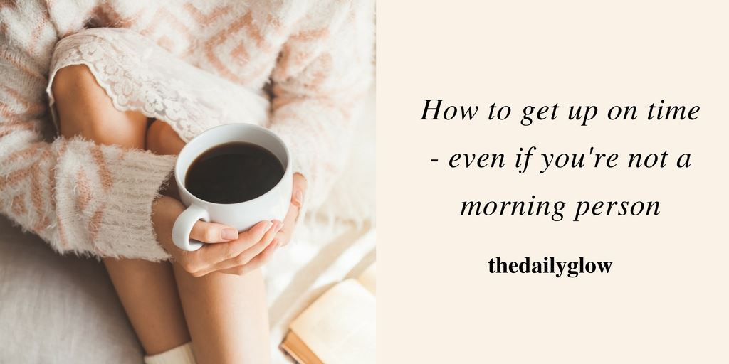 How to get up on time – even if you're not a morning person