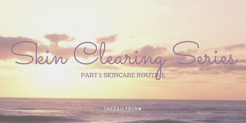 Skin Clearing Series: Part 1 – skincare routine