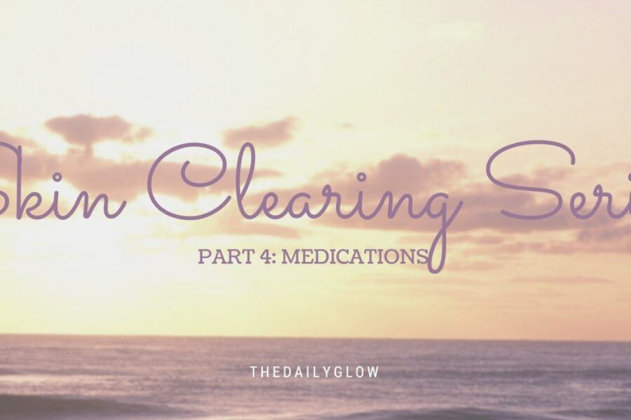 Skin Clearing Series: part 4 – medications