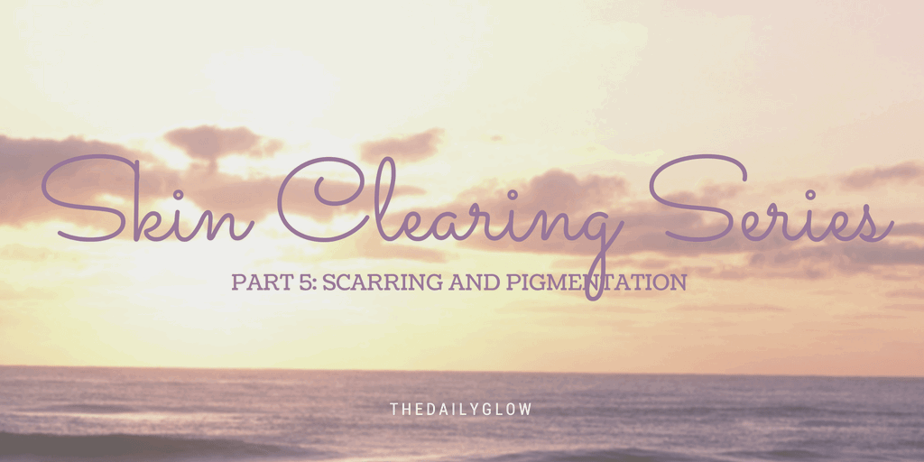 Skin Clearing Series: Part 5 – treatment of scarring and hyperpigmentation
